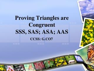 Proving Triangles are Congruent SSS, SAS; ASA; AAS