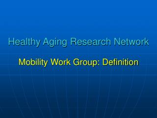 Healthy Aging Research Network Mobility Work Group: Definition