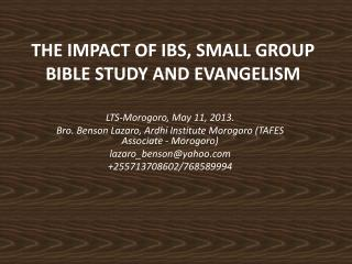 THE IMPACT OF IBS, SMALL GROUP BIBLE STUDY AND EVANGELISM