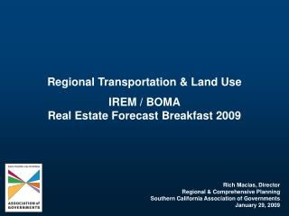 Regional Transportation & Land Use IREM / BOMA Real Estate Forecast Breakfast 2009