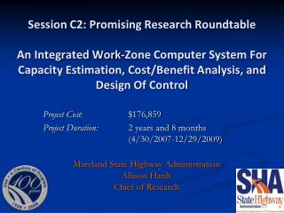 Project Cost:  		$176,859 Project Duration: 	 2 years and 8 months  			(4/30/2007-12/29/2009)