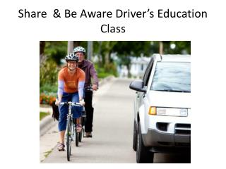 Share  & Be Aware Driver's Education Class