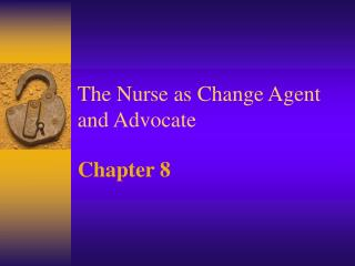 The Nurse as Change Agent and Advocate
