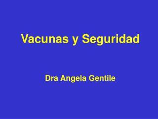 Vacunas y Seguridad     Dra Angela Gentile