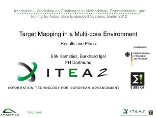 Target Mapping in a Multi-core Environment Results and Plans Erik Kamsties, Burkhard Igel