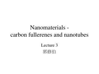 Nanomaterials - carbon fullerenes and nanotubes