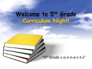 Welcome to 5 th  Grade  Curriculum Night!