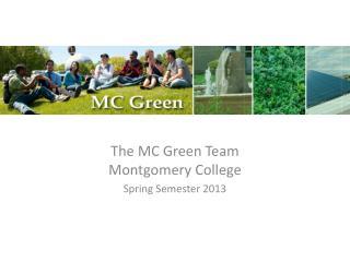The MC Green Team Montgomery College Spring Semester 2013