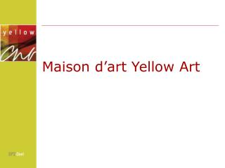 Maison d�art Yellow Art