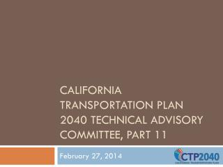 California Transportation Plan 2040 Technical Advisory Committee, Part  11