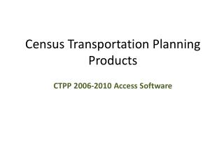 Census Transportation Planning Products CTPP  2006-2010 Access Software