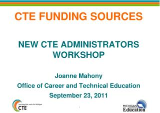 CTE FUNDING SOURCES NEW CTE ADMINISTRATORS WORKSHOP Joanne Mahony