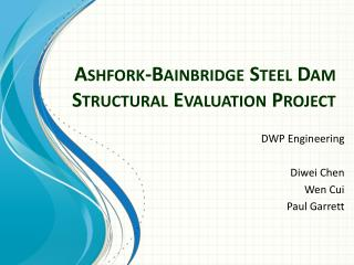 Ashfork -Bainbridge  Steel Dam Structural Evaluation Project
