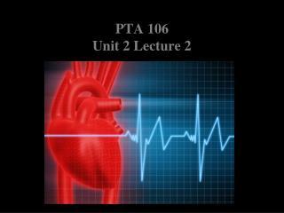PTA 106  Unit 2 Lecture  2