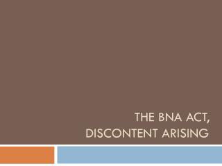The BNA Act,         	 Discontent arising