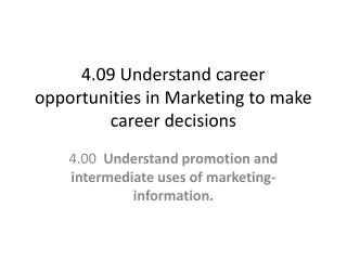 4.09 Understand career opportunities in Marketing to make career decisions