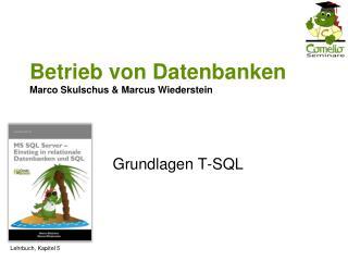 Betrieb von Datenbanken Marco Skulschus  Marcus Wiederstein