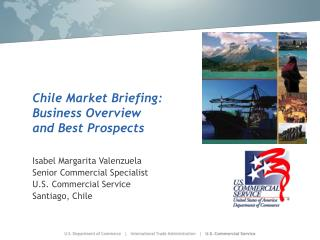 Chile Market Briefing:  Business Overview  and Best Prospects