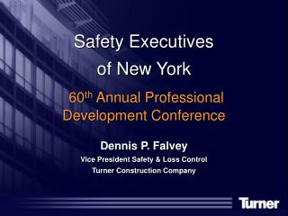 Safety Executives  of New York  60th Annual Professional Development Conference  Dennis P. Falvey Vice President Safety