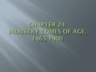 Chapter 24:   industry comes of age,  1865-1900