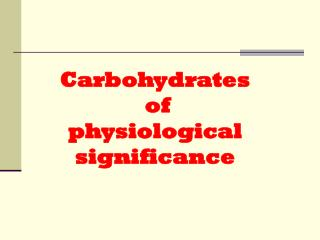 Carbohydrates  of  physiological significance
