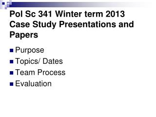 Pol Sc 341 Winter term 2013  Case Study Presentations and Papers