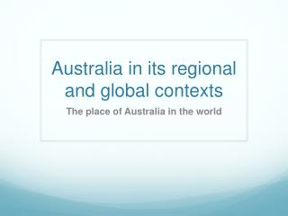Australia in its regional and global contexts