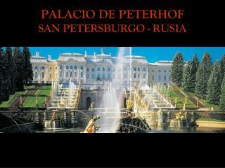 PALACIO DE  PETERHOF SAN PETERSBURGO - RUSIA
