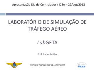 LABORATÓRIO DE SIMULAÇÃO DE TRÁFEGO AÉREO Lab GETA Prof. Carlos Müller