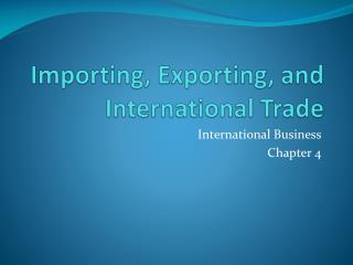 Importing, Exporting, and International Trade