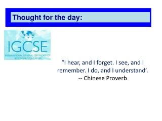 """I hear, and I forget. I see, and I remember. I do, and I understand'. -- Chinese Proverb"