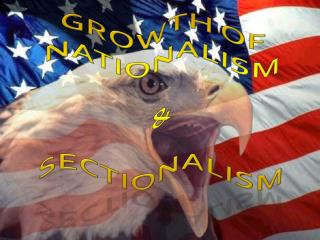Growth of Nationalism & Sectionalism