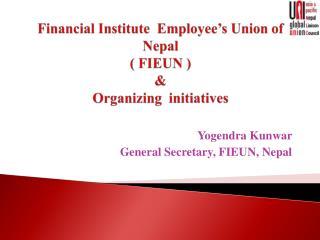 Financial Institute  Employee's Union of Nepal ( FIEUN ) & Organizing  initiatives
