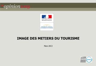 IMAGE DES METIERS DU TOURISME Mars 2013
