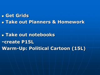 Get Grids Take out Planners & Homework Take out notebooks - create  P15L