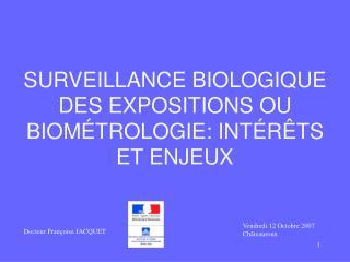 SURVEILLANCE BIOLOGIQUE DES EXPOSITIONS OU BIOM TROLOGIE: INT R TS ET ENJEUX