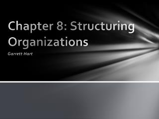 Chapter 8: Structuring Organizations
