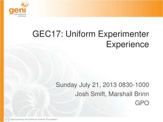 GEC17: Uniform Experimenter Experience