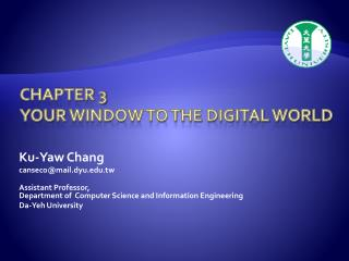 Chapter 3 Your Window to the digital world