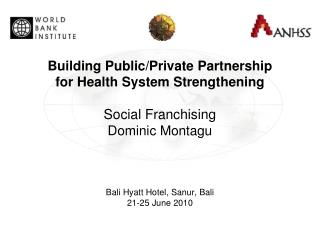 Building Public/Private Partnership  for Health System Strengthening Social Franchising