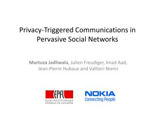 Privacy-Triggered Communications in Pervasive Social Networks