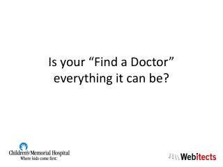 "Is your ""Find a Doctor"" everything it can be?"
