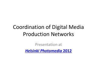 Coordination of Digital Media Production Networks