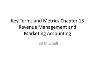 Key Terms and Metrics Chapter 13 Revenue Management and Marketing Accounting