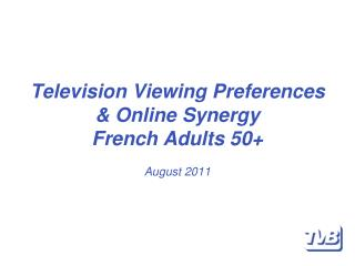 Television Viewing Preferences & Online Synergy French Adults 50+ August  2011