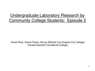 Undergraduate Laboratory Research by Community College Students:  Episode 2