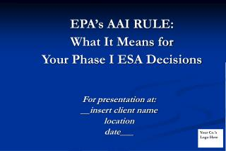 EPA's AAI RULE:  What It Means for  Your Phase I ESA Decisions
