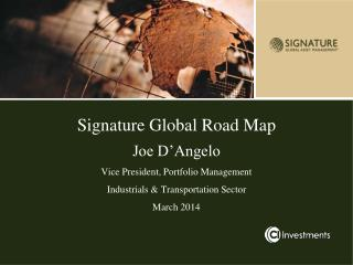 Signature Global Road Map Joe D'Angelo Vice President, Portfolio Management