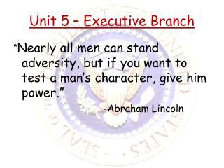 Unit 5 – Executive Branch