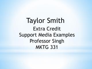 Extra Credit Support Media Examples Professor Singh MKTG 331